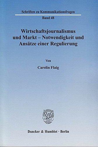 Wirtschaftsjournalismus und Markt - Notwendigkeit und Ansätze einer Regulierung. (Schriften zu Kommunikationsfragen)