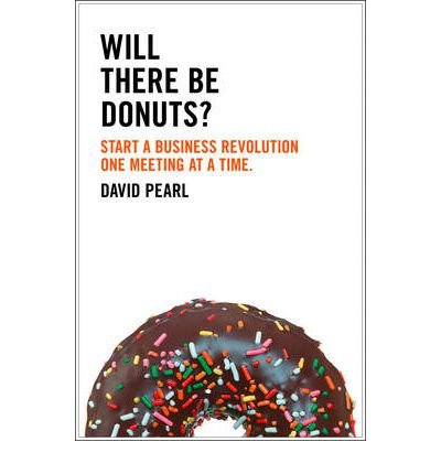 [(Will There be Donuts?: Start a Business Revolution One Meeting at a Time)] [ By (author) David Pearl ] [May, 2012]