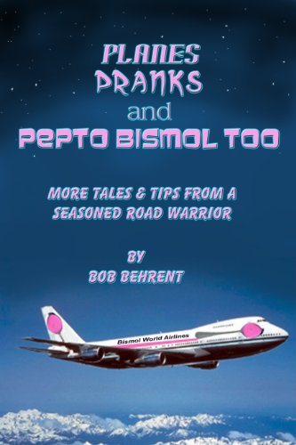 planes-pranks-pepto-bismol-too-more-tales-and-tips-from-a-seasoned-road-warrior-english-edition