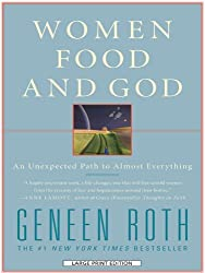 Women Food and God: An Unexpected Path to Almost Everything (Wheeler Hardcover) by Geneen Roth (2010-09-01)