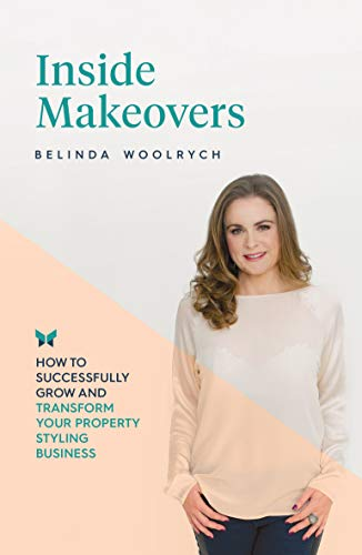 Inside Makeovers: How to Successfully Grow and Transform Your Property Styling Business (English Edition)