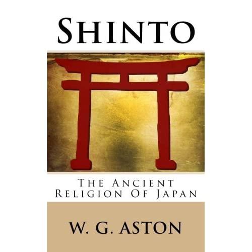 Shinto: The Ancient Religion Of Japan by W. G. Aston (2015-11-06)