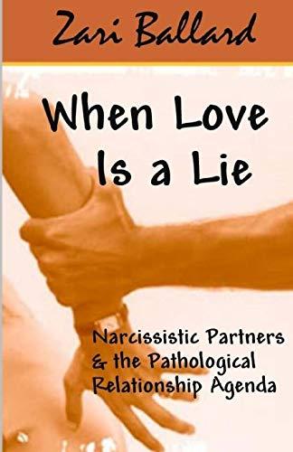 When Love Is a Lie: Narcissistic Partners & the Pathological Relationship Agenda por Zari L Ballard