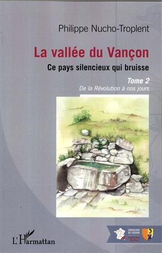 La valle du Vanon, ce pays silencieux qui bruisse : Tome 2, De la Rvolution  nos jours
