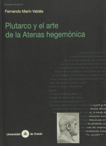 Plutarco y el arte de la Atenas hegemónica (Investigaciones de Humanidades) por Fernando Marín Valdés