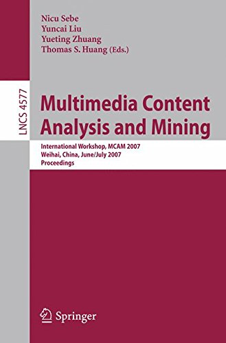 Multimedia Content Analysis and Mining: International Workshop, MCAM 2007, Weihai, China, June 30-July 1, 2007, Proceedings (Lecture Notes in Computer Science, Band 4577)