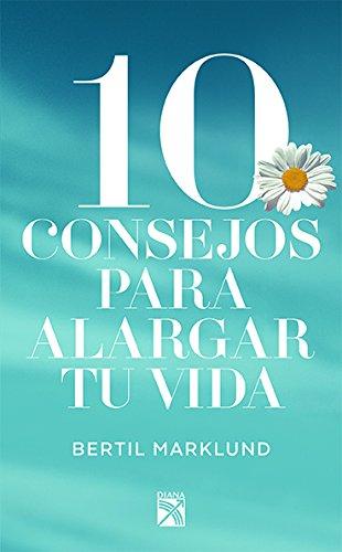 10 Consejos Para Alargar Tu Vida por Bertil Marklund