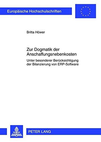 Zur Dogmatik der Anschaffungsnebenkosten: Unter besonderer Berücksichtigung der Bilanzierung von ERP-Software (Europäische Hochschulschriften Recht / ... / Series 2: Law / Série 2: Droit, Band 5347) - Software Recht