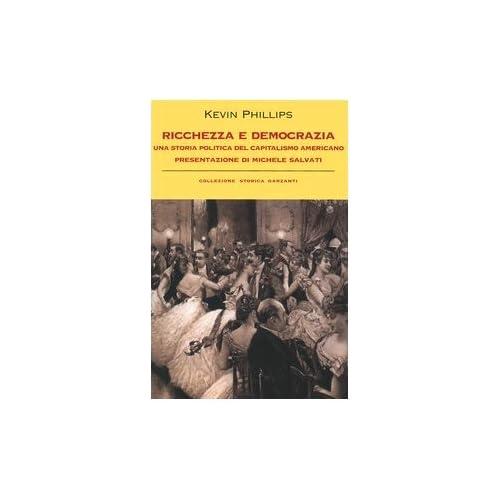 Ricchezza E Democrazia. Una Storia Politica Del Capitalismo Americano