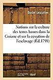 Notions sur la culture des terres basses dans la Guiane et sur la cessation de l'esclavage: . Extrait du 'Voyage à Surinam et dans l'intérieur de la Guiane', du capitaine J. G. Stedman