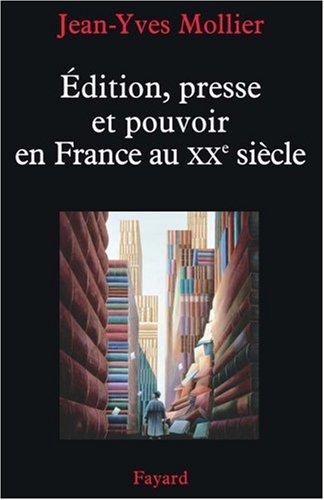 Edition, presse et pouvoir en France au XXe siècle par Jean-Yves Mollier