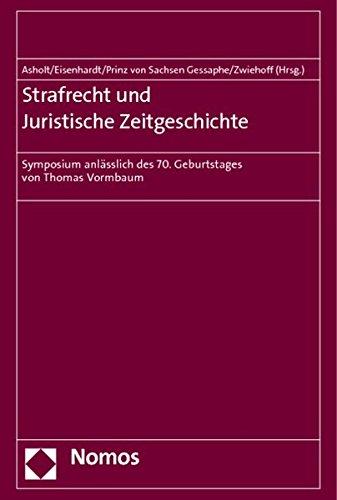 Strafrecht und Juristische Zeitgeschichte: Symposium anlässlich des 70. Geburtstages von Thomas Vormbaum
