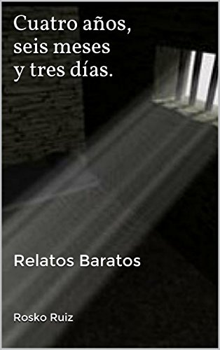 Cuatro años, seis meses y tres días.: Relatos Baratos eBook: Rosko ...