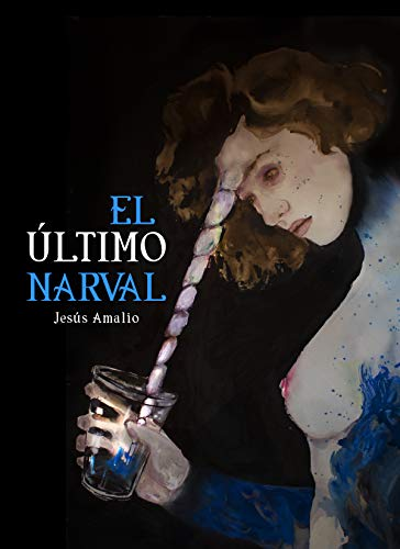 EL último Narval: (The last narwhal, spanish edition).