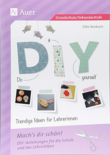 Do it yourself - Trendige Ideen für Lehrerinnen: Mach's dir schön! DIY-Anleitungen für die Schule und das Lehrerleben (Alle Klassenstufen)
