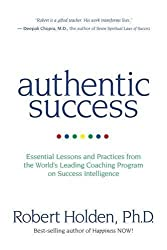 Authentic Success: Essential Lessons and Practices from the World's Leading Coaching Programme on Success Intelligence by Robert Holden (2013-10-07)
