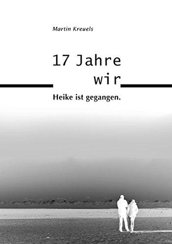 17 Jahre wir: Heike ist gegangen von Martin Kreuels