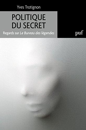 Le bureau des légendes. Politique du secret (Hors collection)