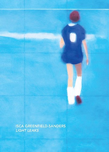 Isca Greenfield-Sanders - Light Leaks by Adam Lerner (Foreword), Nora Abrams (1-Aug-2011) Hardcover