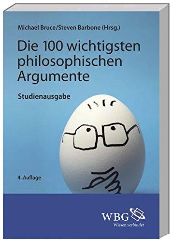 Die 100 wichtigsten philosophischen Argumente: Studienausgabe