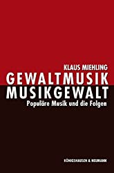 Gewaltmusik - Musikgewalt: Populäre Musik und die Folgen