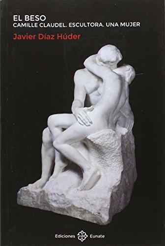 El beso: Camille Claudel. Escultora. Una mujer par Javier Díaz Húder