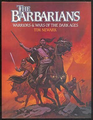 The Barbarians: Warriors and Wars of the Dark Ages por Tim Newark