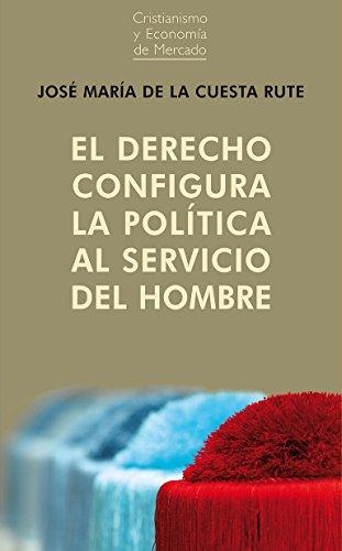 El derecho configura la política al servicio del hombre (Cristianismo y Economía de Mercado nº 4)