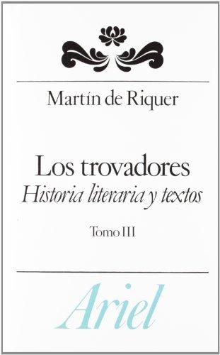 Los trovadores. Historia literaria y textos. III por Martí de Riquer