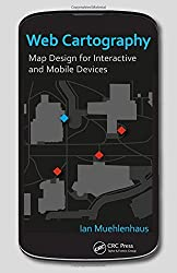 Web Cartography: Map Design for Interactive and Mobile Devices by Ian Muehlenhaus (2013-12-10)