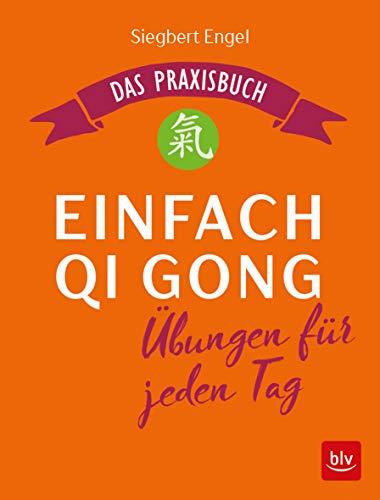 Einfach Qi Gong: Übungen für jeden Tag Das Praxisbuch