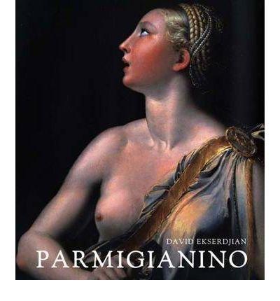 [(Parmigianino: Parmigianino )] [Author: David Ekserdjian] [Dec-2006]