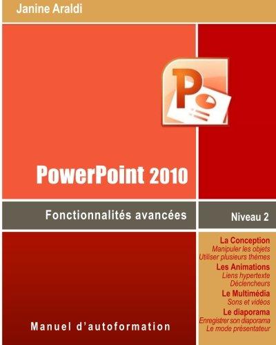 PowerPoint 2010 Fonctionnalités avancées par Janine Araldi