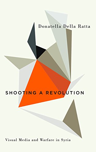 Shooting a Revolution: Visual Media and Warfare in Syria (Digital Barricades: Interventions in Digital Culture and Politics) -