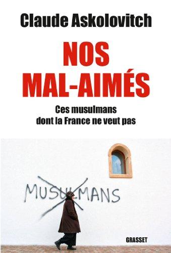 Nos mals-aimés: Ces musulmans dont la France ne veut pas - document par Claude Askolovitch