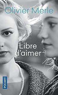 Libre d'aimer par Olivier Merle