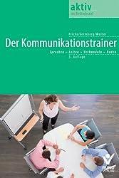 Der Kommunikationstrainer: Sprechen-Leiten-Verhandeln-Reden