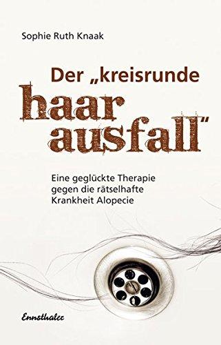 Haarausfall-therapie (Der kreisrunde Haarausfall: Eine geglückte Therapie gegen die rätselhafte Krankheit Alopecie)