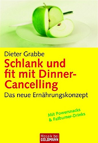 Schlank und fit mit Dinner-Cancelling: Das neue Ernährungskonzept (Mosaik bei Goldmann)