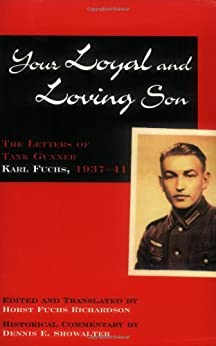 Your Loyal and Loving Son: The Letters of Tank Gunner Karl Fuchs, 1937-1941 by [Richardson, Horst Fuchs]