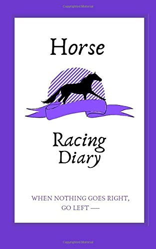 Horse Racing Diary: When Nothing Gose Right, Go Left.