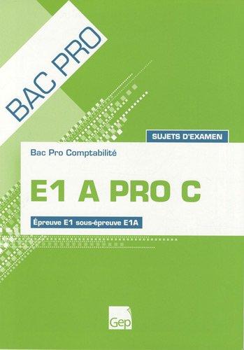 E1 A PRO C Bac pro comptabilité : Sujets d'examen Epreuve E1 sous-épreuve E1A