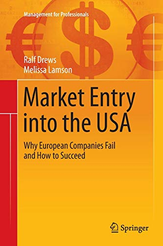 Market Entry into the USA: Why European Companies Fail and How to Succeed (Management for Professionals) (How Markets Fail)