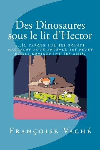 Des Dinosaures Sous Le Lit D'Hector: Une Histoire Pleine De Rêves Tout En Découvrant Tes Points Magiques Avec Les Dinosaures Et L'EFT