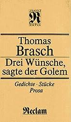 Thomas Brasch: Drei Wünsche, sagte der Golem - Gedichte Stücke Prosa