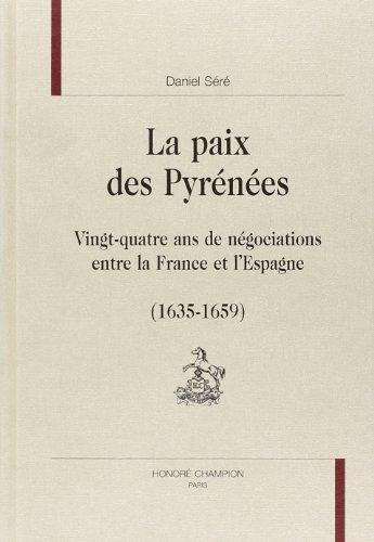 La paix des Pyrénées : Vingt-quatre ans de négociations entre la France et l'Espagne (1635-1659) par Daniel Séré