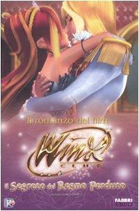 Il segreto del regno perduto. Winx Club. Ediz. illustrata