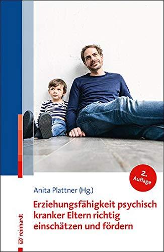 Erziehungsfähigkeit psychisch kranker Eltern richtig einschätzen und fördern