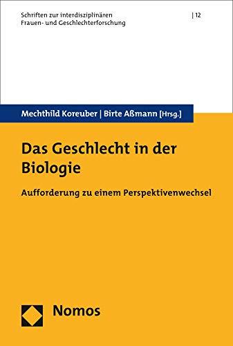 Das Geschlecht in der Biologie: Aufforderung zu einem Perspektivwechsel (Schriften des Heidelberger Instituts für Interdisziplinäre Frauen- und Geschlechterforschung (HIFI) e.V., Band 12)