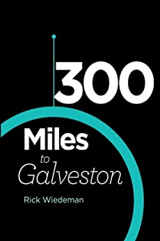 300 Miles to Galveston by [Wiedeman, Rick]